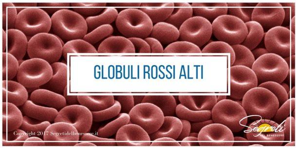 Globuli rossi alti: 8 Sintomi e cause da non sottovalutare e cosa fare