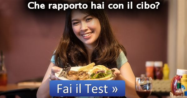 Come ti comporti con il cibo? Fai il test e ti dirò come sei!